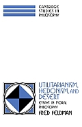 Utilitarianism, Hedonism, and Desert: Essays in Moral Philosophy