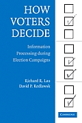 How Voters Decide Information Processing During Election Campaigns