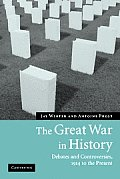 Great War in History Debates & Controversies 1914 to the Present