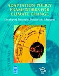 Adaptation Policy Frameworks for Climate Change: Developing Strategies, Policies and Measures