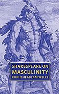Shakespeare on Masculinity