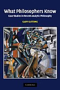What Philosophers Know Case Studies in Recent Analytic Philosophy