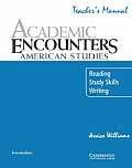 Academic Encounters: American Studies Teacher's Manual: Reading, Study Skills, and Writing