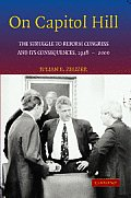 On Capitol Hill: The Struggle to Reform Congress and Its Consequences, 1948 2000