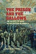 Prison & the Gallows The Politics of Mass Incarceration in America