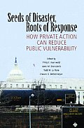 Seeds of Disaster Roots of Response How Private Action Can Reduce Public Vulnerability