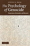 The Psychology of Genocide: Perpetrators, Bystanders, and Rescuers