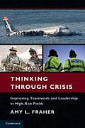 Thinking Through Crisis Improving Teamwork & Leadership In High Risk Fields