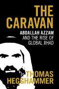 Caravan Abdallah Azzam & the Rise of Global Jihad