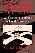 Roots of Hate: Anti-Semitism in Europe Before the Holocaust