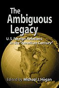 Ambiguous Legacy U S Foreign Relations in the American Century