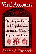 Vital Accounts: Quantifying Health and Population in Eighteenth-Century England and France