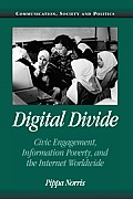 Digital Divide: Civic Engagement, Information Poverty, and the Internet Worldwide