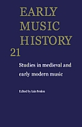 Early Music History: Volume 21: Studies in Medieval and Early Modern Music