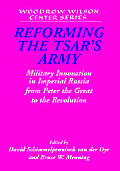 Reforming the Tsars Army Military Innovation in Imperial Russia from Peter the Great to the Revolution