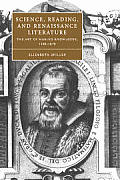 Science, Reading, and Renaissance Literature: The Art of Making Knowledge, 1580 1670