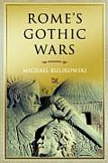 Romes Gothic Wars From the Third Century to Alaric