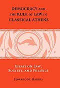 Democracy and the Rule of Law in Classical Athens: Essays on Law, Society, and Politics