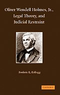 Oliver Wendell Holmes, Jr., Legal Theory, and Judicial Restraint