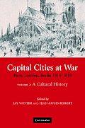 Capital Cities at War: Volume 2, a Cultural History: Paris, London, Berlin 1914-1919