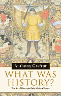 What Was History The Art of History in Early Modern Europe