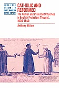 Catholic and Reformed: The Roman and Protestant Churches in English Protestant Thought, 1600 1640