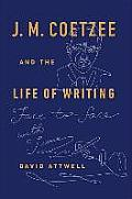 J M Coetzee & the Life of Writing Face to Face with Time