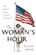Womans Hour The Great Fight to Win the Vote