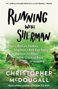 Running with Sherman How a Rescue Donkey Inspired a Rag tag Gang of Runners to Enter the Craziest Race in America