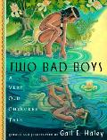 Two Bad Boys A Very Old Cherokee Tale