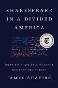 Shakespeare in a Divided America What His Plays Tell Us About Our Past & Future