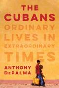 Cubans Ordinary Lives in Extraordinary Times