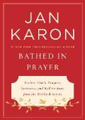 Bathed in Prayer Father Tims Prayers Sermons & Reflections from the Mitford Series
