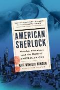 American Sherlock Murder Forensics & the Birth of American CSI