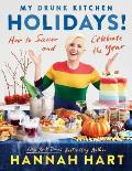 My Drunk Kitchen Holidays How to Savor & Celebrate the Year A Cookbook