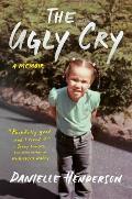 Ugly Cry A Memoir
