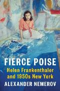Fierce Poise Helen Frankenthaler & 1950s New York