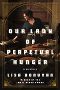 Our Lady of Perpetual Hunger A Memoir