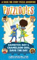 Puzzlooies! Hamster Boy and Chameleon Girl Save the Day: A Solve-The-Story Puzzle Adventure