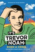 Its Trevor Noah Born a Crime Stories from a South African Childhood Adapted for Young Readers