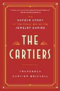 Cartiers The Untold Story of the Family Behind the Jewelry Empire