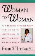 Woman to woman :a leading gynecologist tells you all you need to know about your body and your health