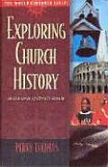 Exploring Church History 20 Centuries of Christs People