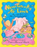 Never Take A Pig To Lunch & Other Poems About the Fun of Eating