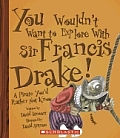 You Wouldnt Want to Explore with Sir Francis Drake a Pirate Youd Rather Not Know
