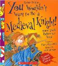 You Wouldnt Want to Be a Medieval Knight Revised Edition