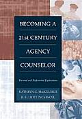 Becoming a Twenty First Century Agency Counselor Personal & Professional Explorations