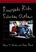 Renegade Kids Suburban Outlaws From Youth Culture to Delinquency