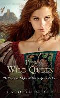 Wild Queen The Days & Nights of Mary Queen of Scots