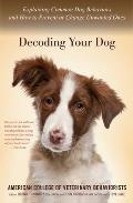Decoding Your Dog Explaining Common Dog Behaviors & How to Prevent or Change Unwanted Ones
